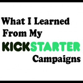 What I Learned From My Kickstarter Campaigns